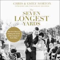 The Seven Longest Yards: Our Love Story of Pushing the Limits While Leaning on Each Other - Chris Norton, Emily Norton