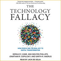 The Technology Fallacy: How People Are the Real Key to Digital Transformation - Garth R. Andrus, Jonathan R. Copulsky, Gerald C. Kane, Anh Nguyen Phillips