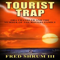 Tourist Trap: Oba Chandler & the murder of the Rogers family - Fred Shrum