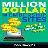 Million Dollar Membership Site - John Hawkins
