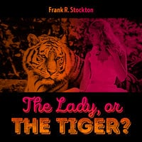 The Lady, or the Tiger - Frank R. Stockton