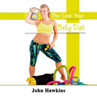 The Lose Your Belly Diet - John Hawkins