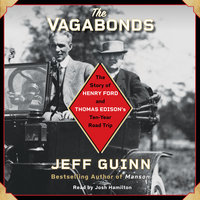 The Vagabonds: The Story of Henry Ford and Thomas Edison's Ten-Year Road Trip - Jeff Guinn