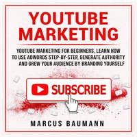 Youtube Marketing: Youtube Marketing For Beginners - Marcus Baumann