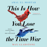 This Is How You Lose The Time War - Max Gladstone, Amal El-Mohtar