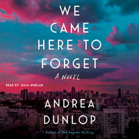 We Came Here to Forget - Andrea Dunlop