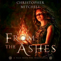 From the Ashes: A Tale from the Magelands - Christopher Mitchell