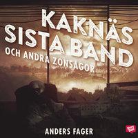 Kaknäs sista band och andra zonsagor - Anders Fager