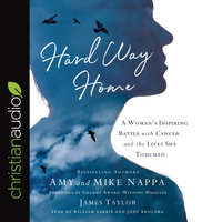 Hard Way Home: A Woman's Inspiring Battle with Cancer and the Lives She Touched - Amy Nappa, Mike Nappa