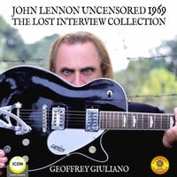John Lennon Uncensored 1969: The Lost Interview Collection - Geoffrey Giuliano