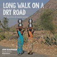 Long Walk on a Dry Road: The Education of a Water Warrior - Jon Kaufman