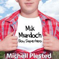 Mik Murdoch, Boy Superhero - Michell Plested
