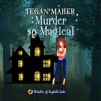 Murder So Magical - Tegan Maher