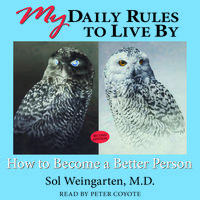 My Daily Rules to Live By: How to Become a Better Person - Sol Weingarten, M.D.