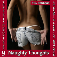 Naughty Thoughts: An Erotic Lesbian Romance (The Ellis Chronicles – Book 9) - T.E. Robbens
