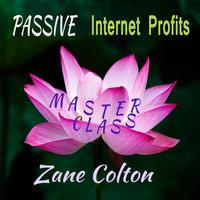 Passive Internet Profits: Master Class - Zane Colton