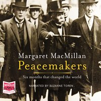 Peacemakers: Six months that changed the world - Margaret MacMillan