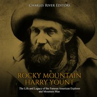Rocky Mountain Harry Yount: The Life and Legacy of the Famous American Explorer and Mountain Man - Charles River Editors