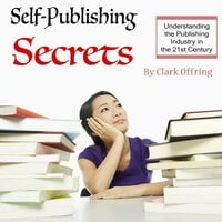 Self-Publishing Secrets: Understanding the publishing industry in the 21st century - Clark Offring