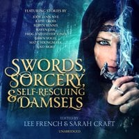 Swords, Sorcery, and Self-Rescuing Damsels - Jeffrey Cook, Lee French, Jody Lynn Nye, Cassandra de Cuir, Sarah Craft, Katie Cross, Esther Jones, Elmdea Adams, Lou J. Berger, Robyn Bennis, Ian Berger, Matt Youngmark, Dawn Vogel, Connie J. Jasperson, Sarah Bartsch, Fulvio Gatti, Katherine Perkins, Robert J. McCarter, Frog Jones, Raven Oak, Edward J. Knight, Jeremy Zimmerman