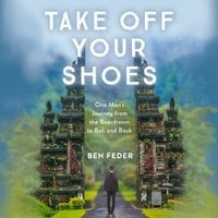 Take Off Your Shoes: One Man's Journey from the Boardroom to Bali and Back - Ben Feder
