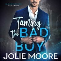Taming the Bad Boy - Jolie Moore