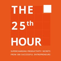 The 25th Hour: Supercharging productivity – Secrets from 300 successful entrepreneurs - Jérôme Dumont,Guillaume Declair,Bao Dinh