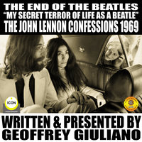 """The End of the Beatles: """"My secret Terror Of Line As A Beatle"""" – The John Lennon Confessions 1969 - Geoffrey Giuliano"""