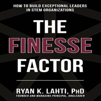 The Finesse Factor: How to Build Exceptional Leaders in Stem Organizations - Ryan Lahti