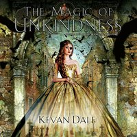 The Magic of Unkindness - Kevan Dale