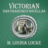 Victorian San Francisco Novellas - M. Louisa Locke