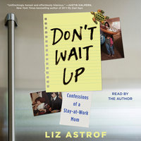Don't Wait Up: Confessions of a Stay-at-Work Mom - Liz Astrof