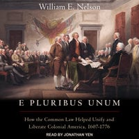 E Pluribus Unum: How the Common Law Helped Unify and Liberate Colonial America, 1607-1776 - William E. Nelson