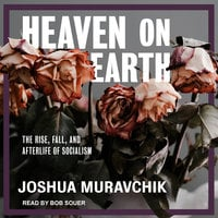 Heaven on Earth: The Rise, Fall and Afterlife of Socialism - Joshua Muravchik