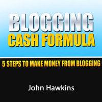Blogging Cash Formula - John Hawkins