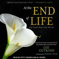 At the End of Life: True Stories About How We Die - Lee Gutkind