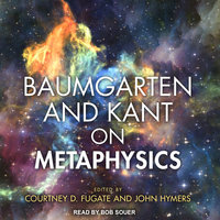Baumgarten and Kant on Metaphysics - Courtney D. Fugate, John Hymers