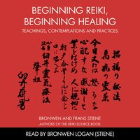 Beginning Reiki, Beginning Healing: Teachings, Contemplations and Practices - Bronwen and Frans Stiene