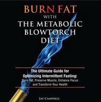 Burn Fat with The Metabolic Blowtorch Diet - Jay Campbell