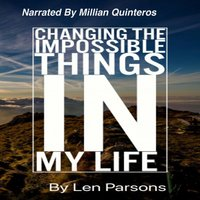 Changing The Impossible Things In My Life - Len Parsons