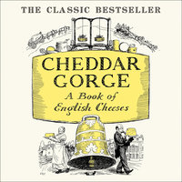 Cheddar Gorge: A Book of English Cheeses - John Squire