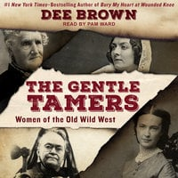 The Gentle Tamers: Women of the Old Wild West - Dee Brown