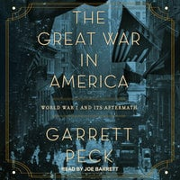 The Great War in America: World War I and Its Aftermath - Garrett Peck