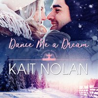 Dance Me A Dream - Kait Nolan