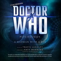 Doctor Who Psychology: A Madman with a Box - Katy Manning, Travis Langley