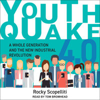 Youthquake 4.0: A Whole Generation and the New Industrial Revolution - Rocky Scopelliti