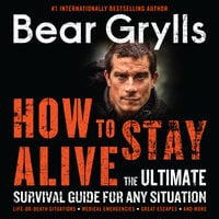 How to Stay Alive: The Ultimate Survival Guide for Any Situation - Bear Grylls