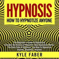 Hypnosis: How To Hypnotize Anyone - Kyle Faber