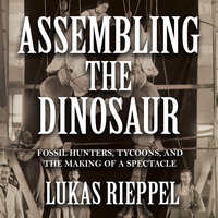 Assembling the Dinosaur - Lukas Rieppel