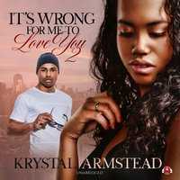 It's Wrong for Me to Love You, Part 2 - Krystal Armstead